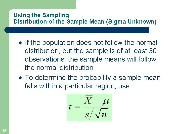 Using the Sampling Distribution of the Sample Mean (Sigma Unknown) l l 16 If