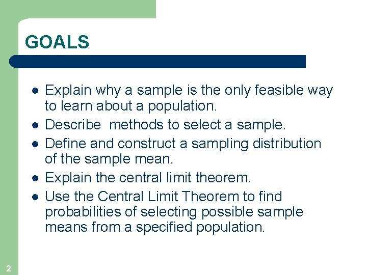 GOALS l l l 2 Explain why a sample is the only feasible way