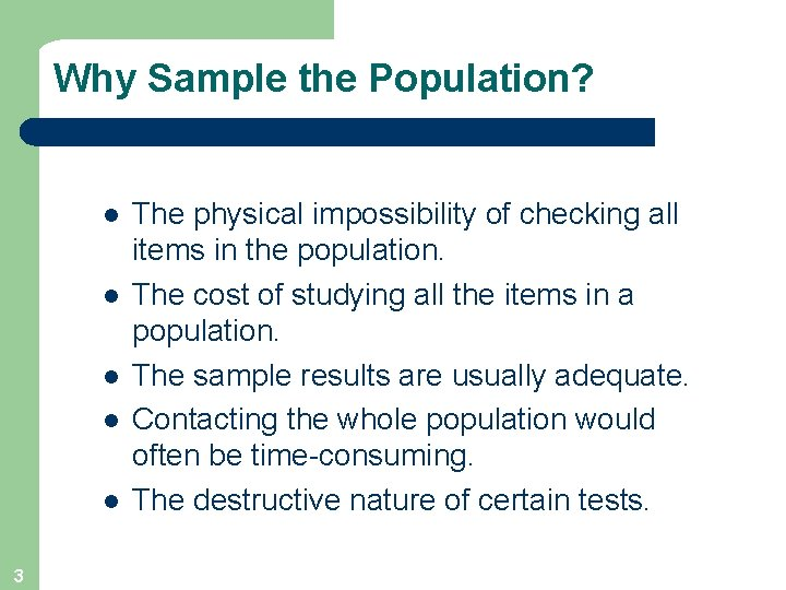 Why Sample the Population? l l l 3 The physical impossibility of checking all