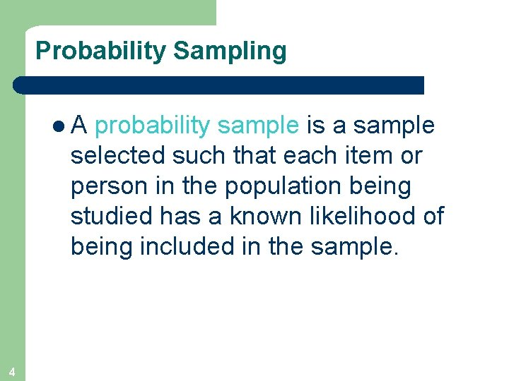 Probability Sampling l. A probability sample is a sample selected such that each item