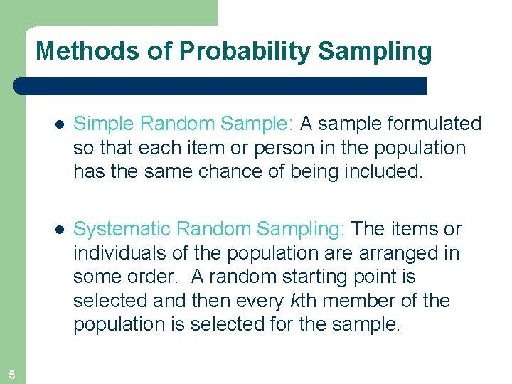 Methods of Probability Sampling 5 l Simple Random Sample: A sample formulated so that