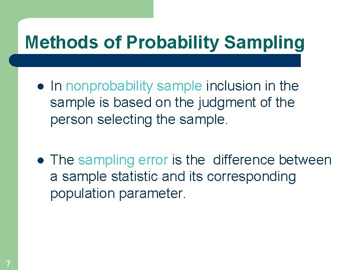 Methods of Probability Sampling 7 l In nonprobability sample inclusion in the sample is