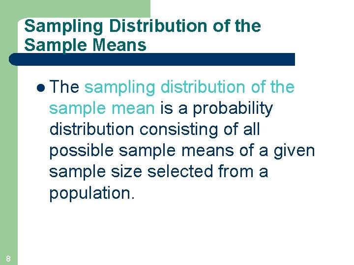 Sampling Distribution of the Sample Means l The sampling distribution of the sample mean