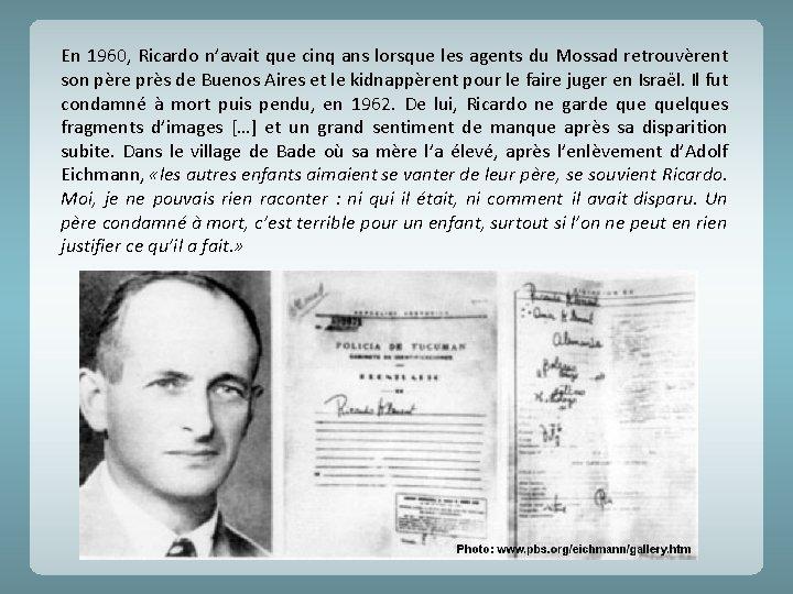 En 1960, Ricardo n'avait que cinq ans lorsque les agents du Mossad retrouvèrent son