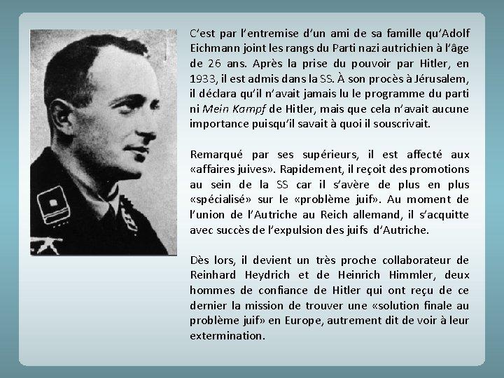 C'est par l'entremise d'un ami de sa famille qu'Adolf Eichmann joint les rangs du