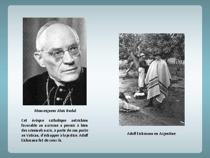 Monseigneur Alois Hudal Cet évêque catholique autrichien favorable au nazisme a permis à bien