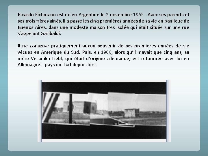Ricardo Eichmann est né en Argentine le 2 novembre 1955. Avec ses parents et