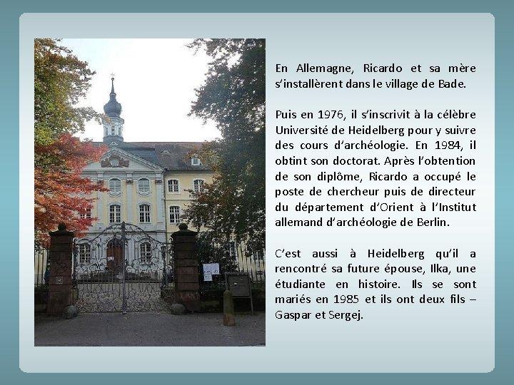 En Allemagne, Ricardo et sa mère s'installèrent dans le village de Bade. Puis en