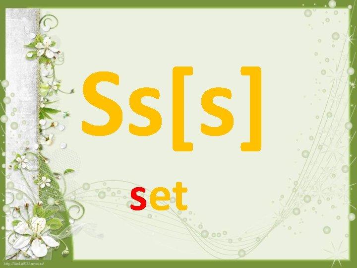 Ss[s] set