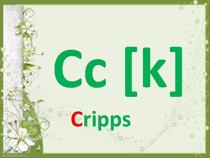 Cc [k] Cripps