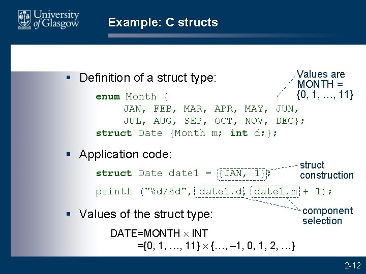 Example: C structs Values are MONTH = {0, 1, …, 11} enum Month {