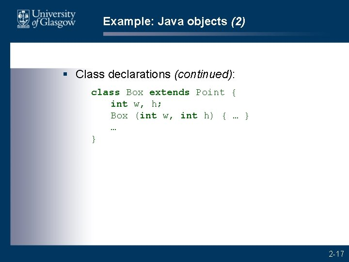 Example: Java objects (2) § Class declarations (continued): class Box extends Point { int