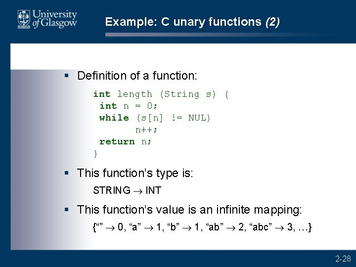 Example: C unary functions (2) § Definition of a function: int length (String s)
