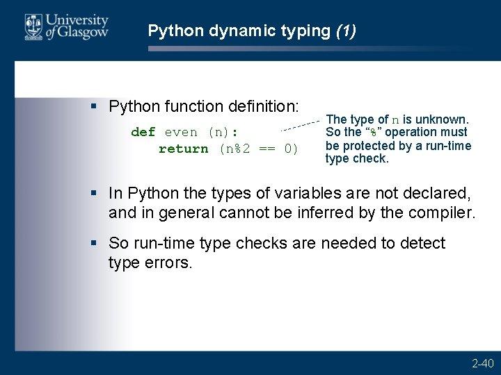 Python dynamic typing (1) § Python function definition: def even (n): return (n%2 ==