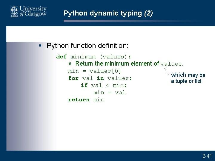 Python dynamic typing (2) § Python function definition: def minimum (values): # Return the
