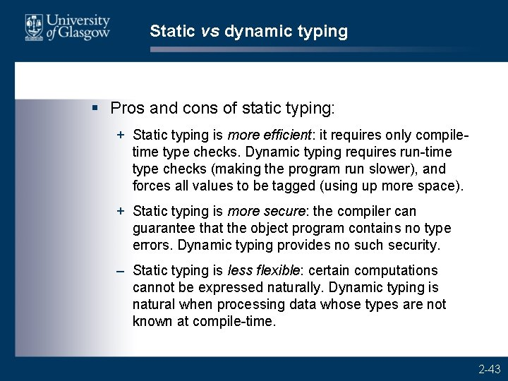 Static vs dynamic typing § Pros and cons of static typing: + Static typing