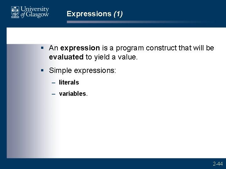 Expressions (1) § An expression is a program construct that will be evaluated to