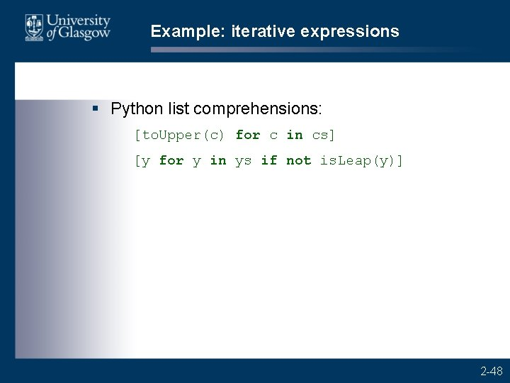 Example: iterative expressions § Python list comprehensions: [to. Upper(c) for c in cs] [y