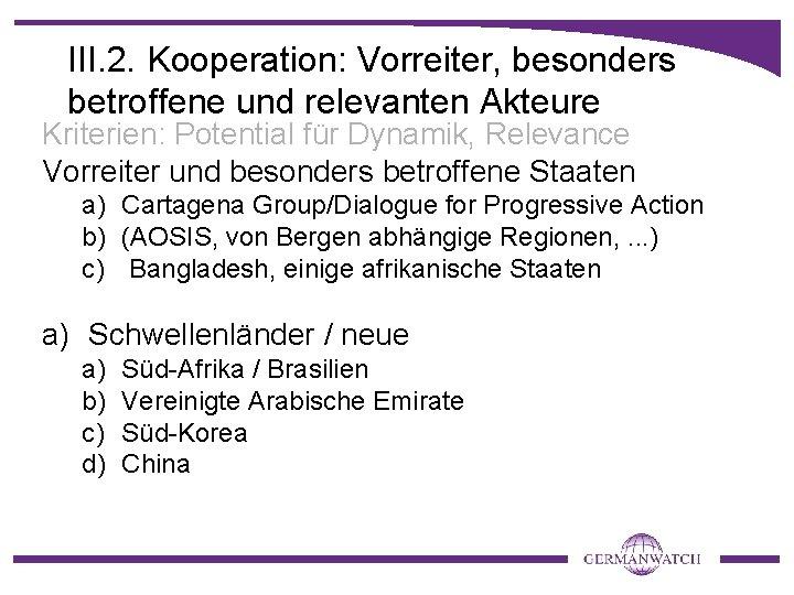 III. 2. Kooperation: Vorreiter, besonders betroffene und relevanten Akteure Kriterien: Potential für Dynamik, Relevance