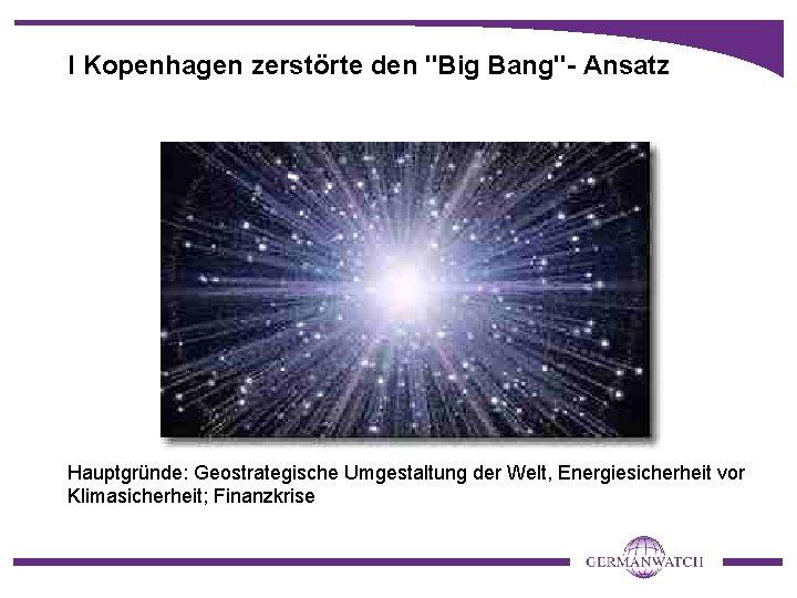 """I Kopenhagen zerstörte den """"Big Bang""""- Ansatz Hauptgründe: Geostrategische Umgestaltung der Welt, Energiesicherheit vor"""