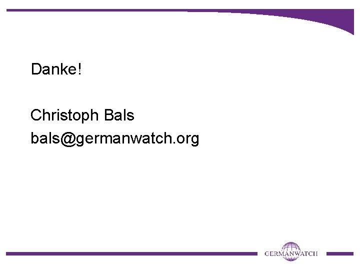 Danke! Christoph Bals bals@germanwatch. org