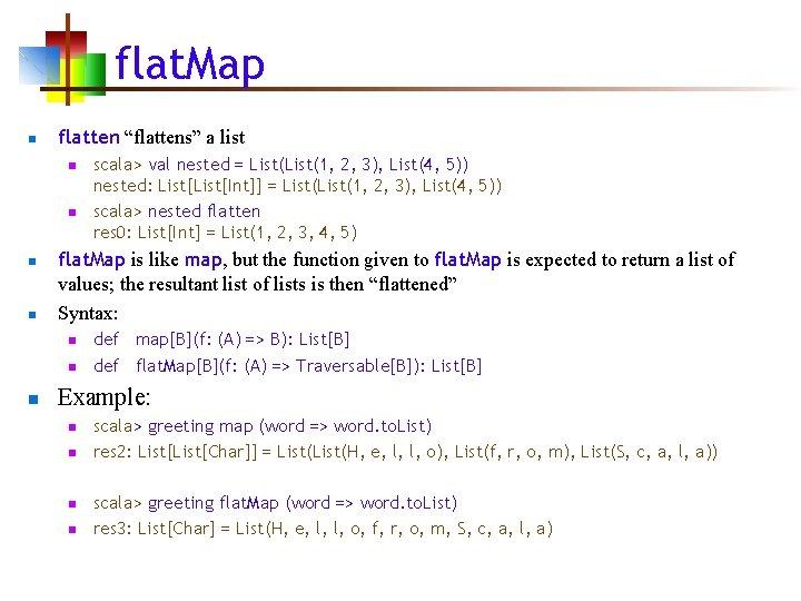 """flat. Map n flatten """"flattens"""" a list n n flat. Map is like map,"""