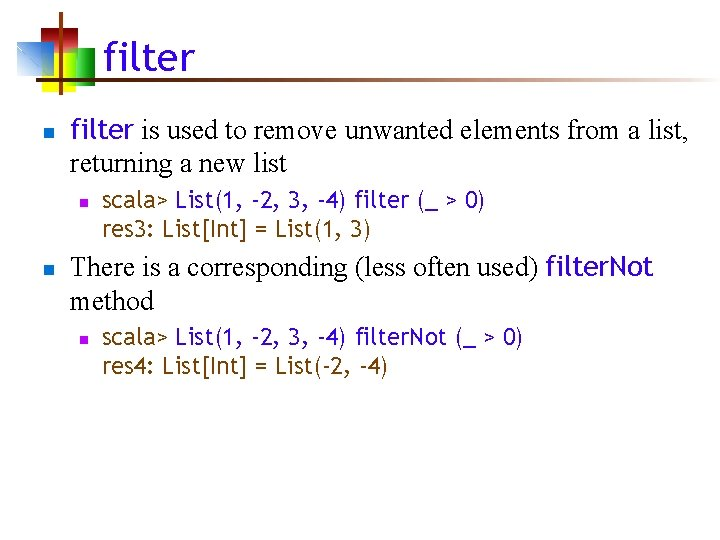 filter n filter is used to remove unwanted elements from a list, returning a