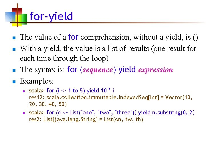 for-yield n n The value of a for comprehension, without a yield, is ()