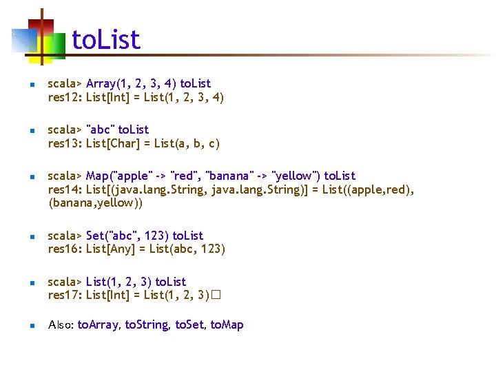 to. List n n n scala> Array(1, 2, 3, 4) to. List res 12: