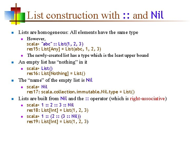 List construction with : : and Nil n Lists are homogeneous: All elements have