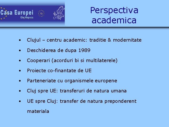 Perspectiva academica • Clujul – centru academic: traditie & modernitate • Deschiderea de dupa