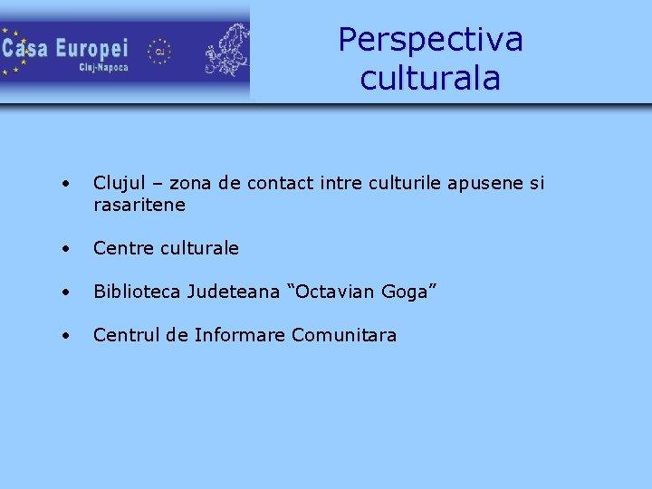 Perspectiva culturala • Clujul – zona de contact intre culturile apusene si rasaritene •