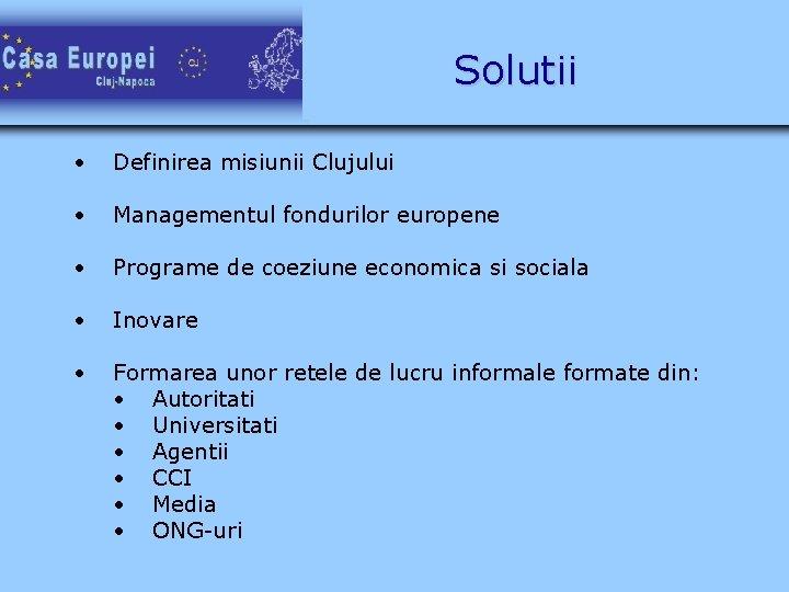 Solutii • Definirea misiunii Clujului • Managementul fondurilor europene • Programe de coeziune economica