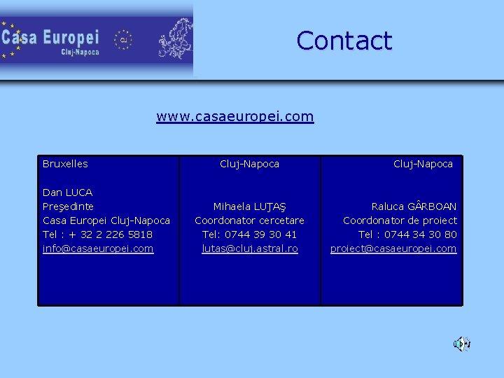 Contact www. casaeuropei. com Bruxelles Dan LUCA Preşedinte Casa Europei Cluj-Napoca Tel : +