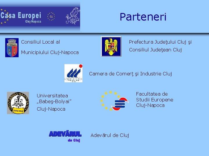 Parteneri Consiliul Local al Prefectura Judeţului Cluj şi Municipiului Cluj-Napoca Consiliul Judeţean Cluj Camera