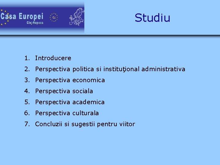 Studiu 1. Introducere 2. Perspectiva politica si instituţional administrativa 3. Perspectiva economica 4. Perspectiva
