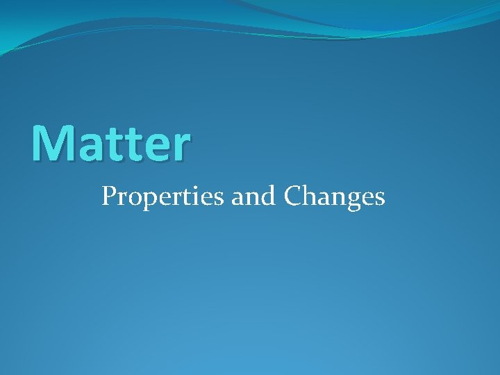 Matter Properties and Changes