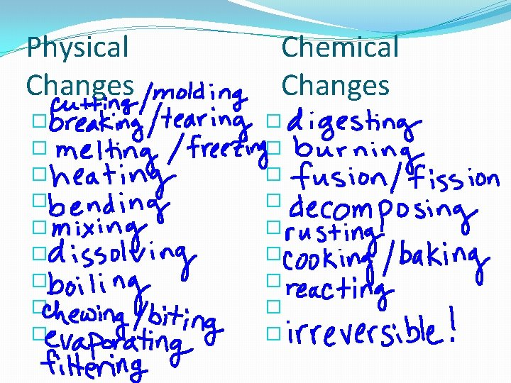 Physical Changes � � � � � Chemical Changes � � � � �