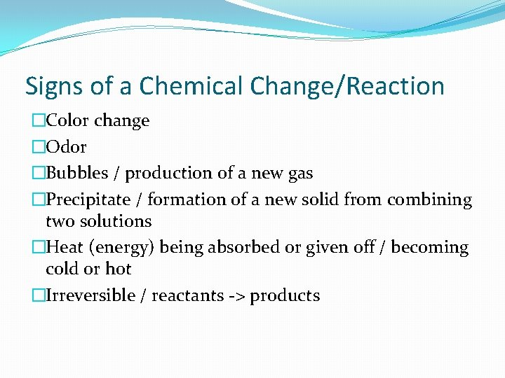 Signs of a Chemical Change/Reaction �Color change �Odor �Bubbles / production of a new