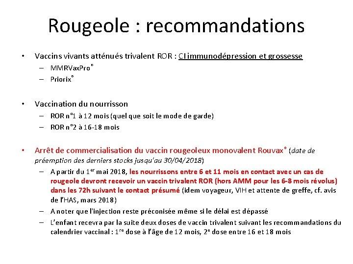 Rougeole : recommandations • Vaccins vivants atténués trivalent ROR : CI immunodépression et grossesse