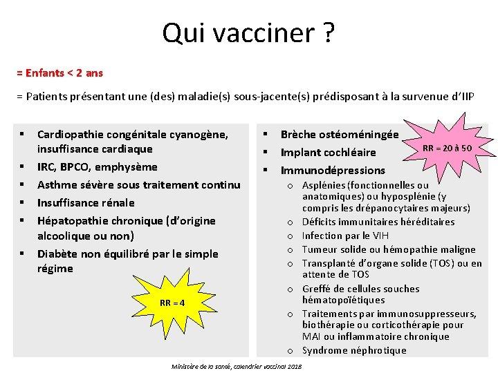 Qui vacciner ? = Enfants < 2 ans = Patients présentant une (des) maladie(s)