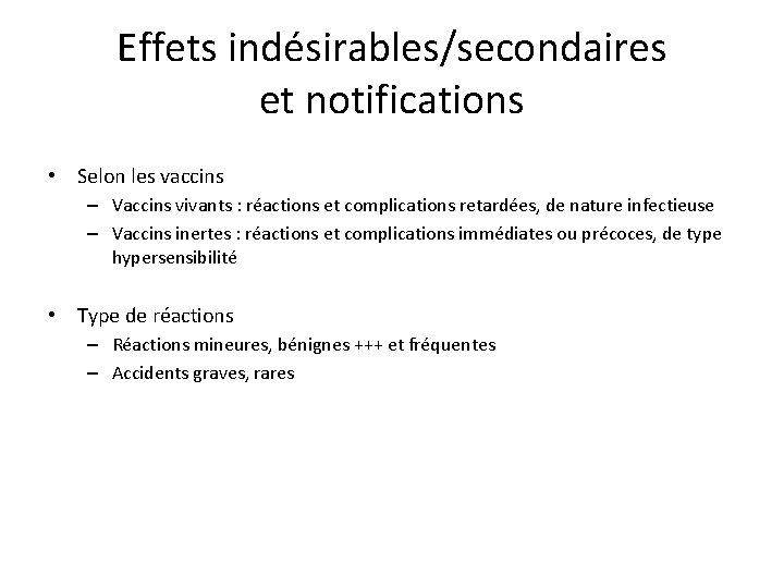 Effets indésirables/secondaires et notifications • Selon les vaccins – Vaccins vivants : réactions et