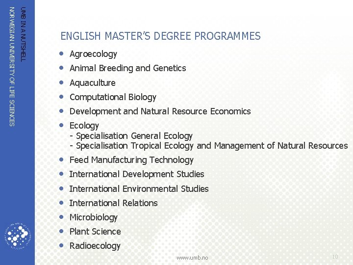 UMB IN A NUTSHELL NORWEGIAN UNIVERSITY OF LIFE SCIENCES ENGLISH MASTER'S DEGREE PROGRAMMES •