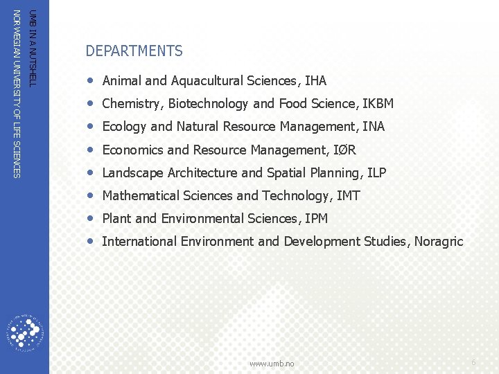 UMB IN A NUTSHELL NORWEGIAN UNIVERSITY OF LIFE SCIENCES DEPARTMENTS • • Animal and