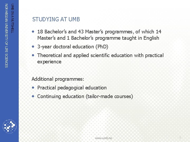UMB IN A NUTSHELL NORWEGIAN UNIVERSITY OF LIFE SCIENCES STUDYING AT UMB • 18