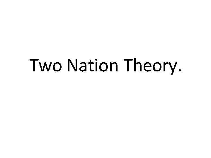 Two Nation Theory.