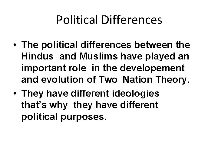 Political Differences • The political differences between the Hindus and Muslims have played an