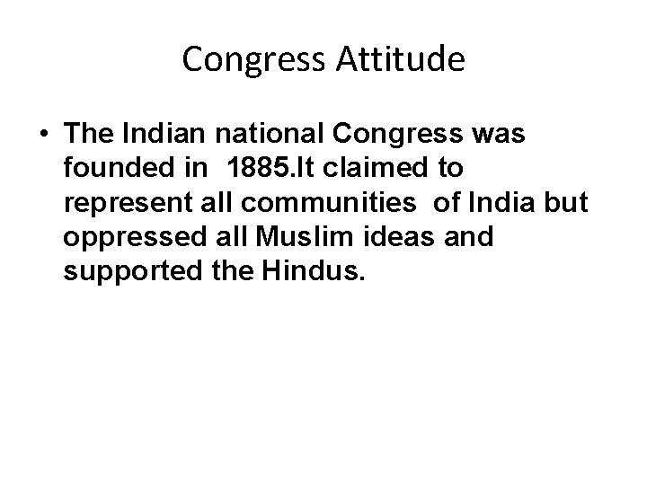 Congress Attitude • The Indian national Congress was founded in 1885. It claimed to