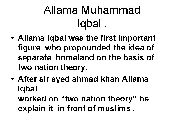 Allama Muhammad Iqbal. • Allama Iqbal was the first important figure who propounded the