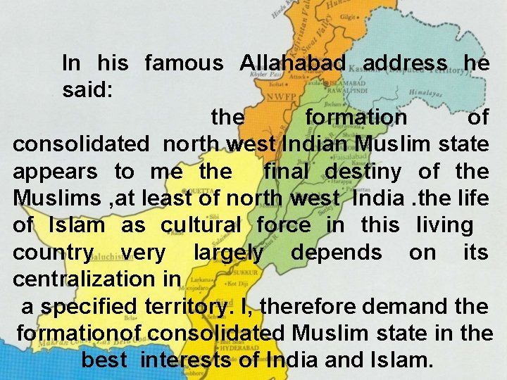 In his famous Allahabad address he said: the formation of consolidated north west Indian